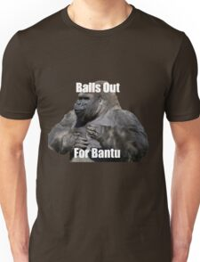 Balls Out For Bantu Unisex T-Shirt