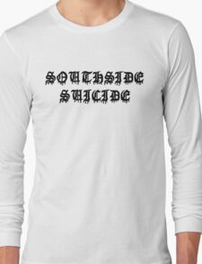 SOUTH SIDE SUICIDE Long Sleeve T-Shirt