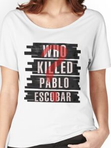 Who Killed Pablo Escobar? Women's Relaxed Fit T-Shirt