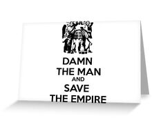 Damn the Man and Save the Empire! Greeting Card