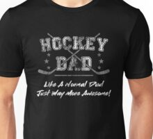 Hockey Dad - Like a normal dad just way more awesome!  Unisex T-Shirt