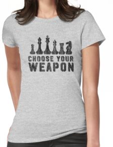 Chess Choose Your Weapon - Chess Lover Womens Fitted T-Shirt