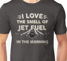I Love The Smell Of Jet Fuel In The Morning Pilot Unisex T-Shirt