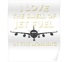 I Love The Smell Of Jet Fuel In The Morning Pilot Poster