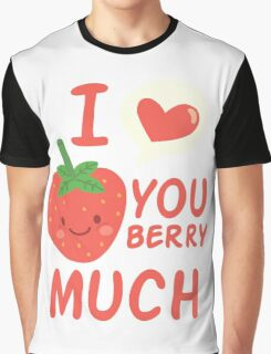 I love you berry much Graphic T-Shirt