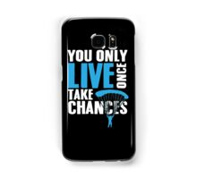 You only live once take chances Samsung Galaxy Case/Skin