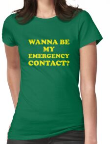 Wanna Be My Emergency Contact? Womens Fitted T-Shirt