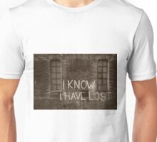 I Know I have Lost Unisex T-Shirt