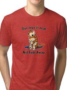 Not Fade Away! Tri-blend T-Shirt