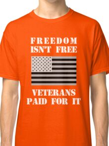 Freedom Isn't Free Classic T-Shirt