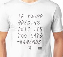 Harambe- Too Late Unisex T-Shirt