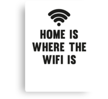 Home Is Where The Wifi Is Canvas Print