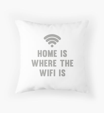 Home Is Where The Wifi Is Throw Pillow