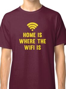 Home Is Where The Wifi Is Classic T-Shirt