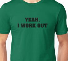 Yeah, I Work Out Unisex T-Shirt
