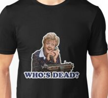 Who's dead? Murder she wrote Unisex T-Shirt