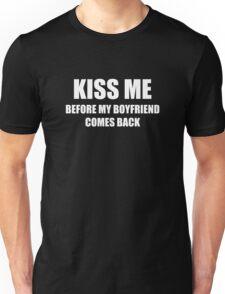 Kiss Me Before My Boyfriend Comes Back Unisex T-Shirt