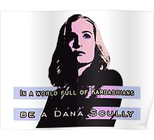 In a world full of Kardashians, be a Dana Scully Poster