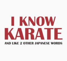 I Know Karate And Like 2 Other Japanese Words by DesignFactoryD