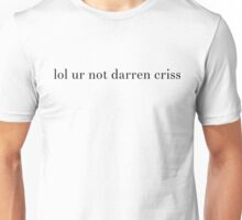 lol ur not darren criss Unisex T-Shirt