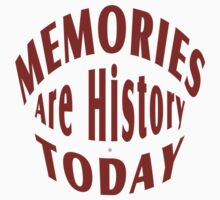 Memories Are History Today by Vy Solomatenko