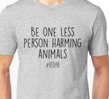 Vegan - Be one less person harming animals Unisex T-Shirt
