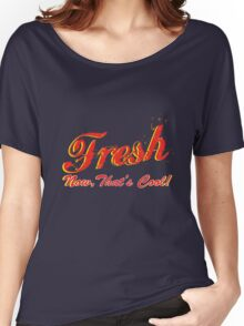 Fresh - Now, That's Cool! Women's Relaxed Fit T-Shirt