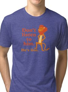 Don't Listen To Him. He's Lion. Tri-blend T-Shirt