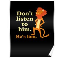 Don't Listen To Him. He's Lion. Poster