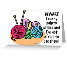 Beware I carry pointy sticks and I'm not afraid to use them Greeting Card