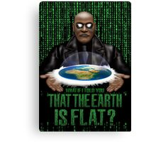 What if i Told you that the earth is FLAT ? Canvas Print