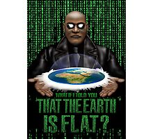 What if i Told you that the earth is FLAT ? Photographic Print
