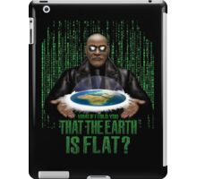 What if i Told you that the earth is FLAT ? iPad Case/Skin