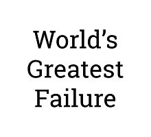 Worlds Greatest Failure Joke Design Photographic Print