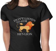 Don't Listen To Him. He's Lion. Womens Fitted T-Shirt