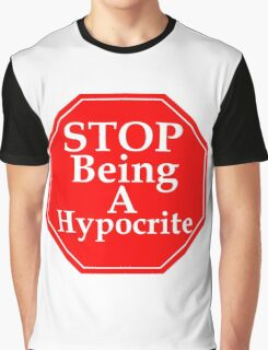 Stop Being A Hypocrite Graphic T-Shirt