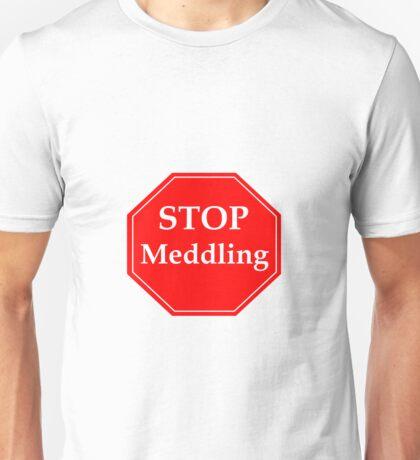 Stop Meddling Unisex T-Shirt