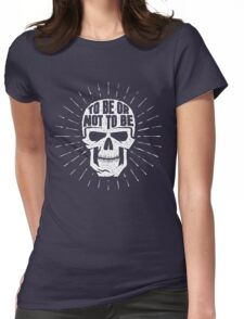 Skull to be or not to be Womens Fitted T-Shirt