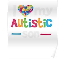 I Love - Heart - My Autistic Son - Autism Awareness T Shirt Poster