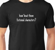 How 'Bout Them Fictional Characters? (White) Unisex T-Shirt