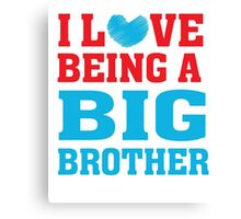I love (heart) being a big brother - T Shirt Canvas Print