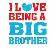 I love (heart) being a big brother - T Shirt Photographic Print