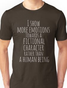 show more emotions towards a fictional character rather than a human being (white) Unisex T-Shirt