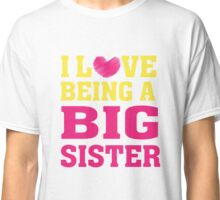 I love (heart) being a big Sister - T Shirt Classic T-Shirt