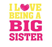 I love (heart) being a big Sister - T Shirt Photographic Print