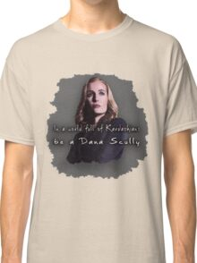 In a world full of Kardashians, be a Dana Scully Classic T-Shirt