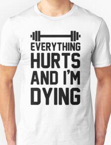 Everything Hurts And I'm Dying Shirt Unisex T-Shirt