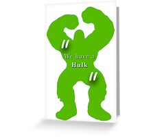 """We Have A Hulk""  Greeting Card"