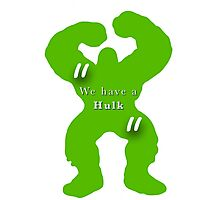 """We Have A Hulk""  Photographic Print"