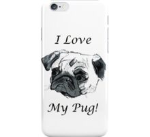 I Love My Pug! T-Shirt , Hoodie, Phone Cases & More! iPhone Case/Skin